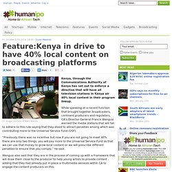 Feature:Kenya in drive to have 40% local content on broadcasting platforms