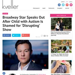 Broadway Star Speaks Out After Child with Autism Is Shamed for 'Disrupting' Show – Kveller