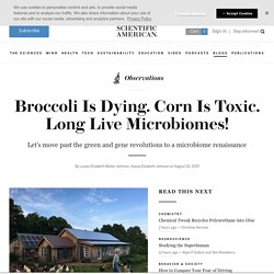 Broccoli Is Dying. Corn Is Toxic. Long Live Microbiomes!