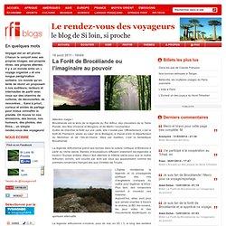 La Forêt de Brocéliande ou l'imaginaire au pouvoir