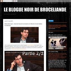 LE BLOGUE NOIR DE BROCELIANDE: Olivier Berruyer : état des lieux de la situation en Ukraine et des médias occidentaux