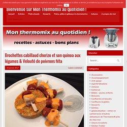 Brochettes cabillaud chorizo et son quinoa aux légumes & Velouté de poivrons féta - Bienvenue sur Mon Thermomix au quotidien !