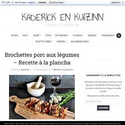 Brochettes porc aux légumes - Recette plancha