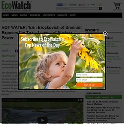 HOT WATER: 'Erin Brockovich of Uranium' Exposes the Toxic Legacy of Nuclear Power