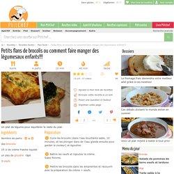 Petits flans de brocolis ou comment faire manger des légumesaux enfants!!!, Recette Ptitchef