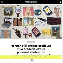 """Hannah Hill, artiste brodeuse : """"La broderie est un puissant vecteur de messages socio-politiques"""""""