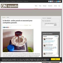 Le Brodule : atelier poterie et macramé pour audiophiles patentés