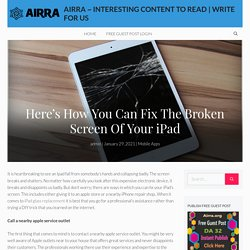 Here's How You Can Fix The Broken Screen Of Your iPad - Airra ~ Interesting Content To Read