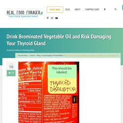Drink Brominated Vegetable Oil and Risk Damaging Your Thyroid Gland