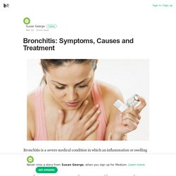Bronchitis: Symptoms, Causes and Treatment – Susan George – Medium