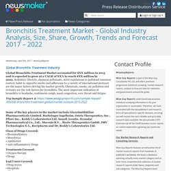 Bronchitis Treatment Market - Global Industry Analysis, Size, Share, Growth, Trends and Forecast 2017 – 2022