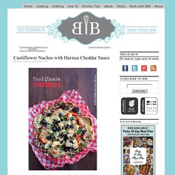 Busy in Brooklyn » Blog Archive » Cauliflower Nachos with Harissa Cheddar Sauce
