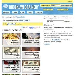 Brooklyn Brainery! Cheap classes on anything and everything in NYC