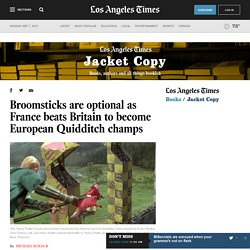 LOS ANGELES TIME - Broomsticks are optional as France beats Britain to become European Quidditch champs