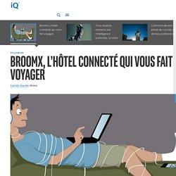 Broomx, l'hôtel connecté qui vous fait voyager - iQ France