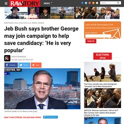 Jeb Bush says brother George may join campaign to help save candidacy: 'He is very popular'