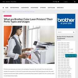What are Brother Color Laser Printers? Their Perks Types and Usages