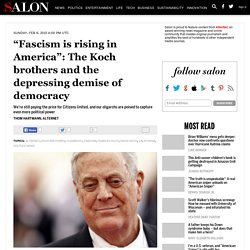 """Fascism is rising in America"": The Koch brothers and the depressing demise of democracy"