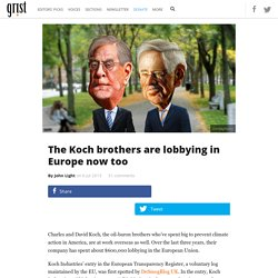 The Koch brothers are lobbying in Europe now too