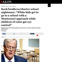 "Koch brothers/charter school nightmare: ""White kids get to go to a school with a Montessori approach while children of color get eye control"""