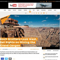 Koch Brothers Look West, Set Sights on Mining the Grand Canyon