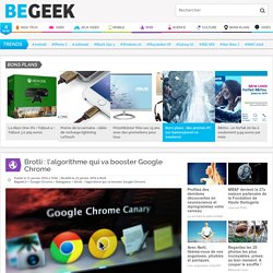 Brotli : l'algorithme qui va booster Google Chrome