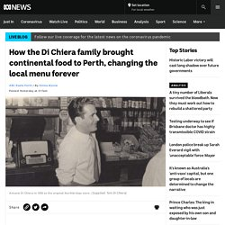 How the Di Chiera family brought continental food to Perth, changing the local menu forever