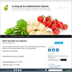 Oeufs brouillés aux légumes - Le blog de Eva diététicienne