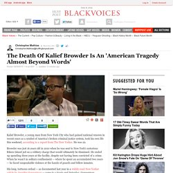 The Death Of Kalief Browder Is An 'American Tragedy Almost Beyond Words'
