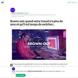 Brown-out: quand votre travail n'a plus de sens et qu'il est temps de switcher… – Medium