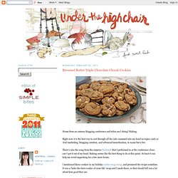 Under the High Chair: Browned Butter Triple Chocolate Chunk Cookies - StumbleUpon