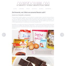Du brownie, oui. Mais au caramel beurre salé ! - Amstramglam : Blog beauté, sport, running, lecture
