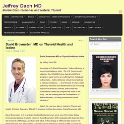 David Brownstein MD on Thyroid Health and Iodine - Jeffrey Dach MD