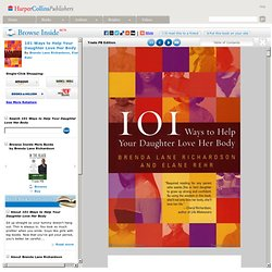 Browse Inside 101 Ways to Help Your Daughter Love Her Body by Brenda Lane Richardson, Elane Rehr