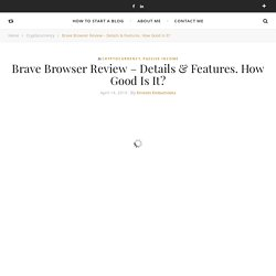 Brave Browser Review - Details & Features. How Good Is It?