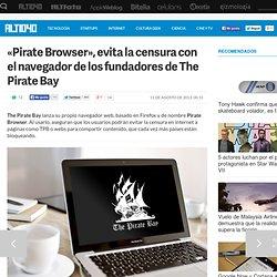 Pirate Browser de los fundadores de The Pirate Bay evita la censura
