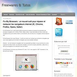 un nouvel outil pour réparer et restaurer les navigateurs internet (IE, Chrome, Firefox, Opera, Safari)