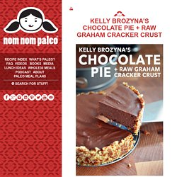 Kelly Brozyna's Chocolate Pie + Raw Graham Cracker Crust