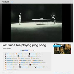 Re: Bruce Lee playing ping pong Video