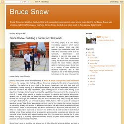 Bruce Snow: Bruce Snow- Building a career on Hard work