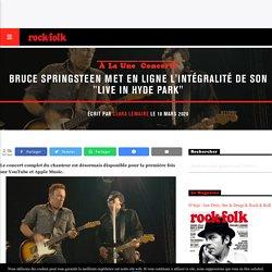 """Bruce Springsteen met en ligne l'intégralité de son """"Live In Hyde Park"""" - Rock&Folk"""