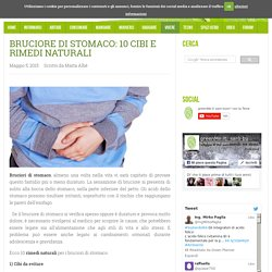 Bruciore di stomaco: 10 cibi e rimedi naturali