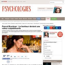 Pascal Bruckner : Le bonheur devient une valeur culpabilisante