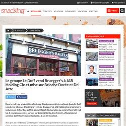 Le groupe Le Duff vend Bruegger's à JAB Holding Cie et mise sur Brioche Dorée et Del Arte
