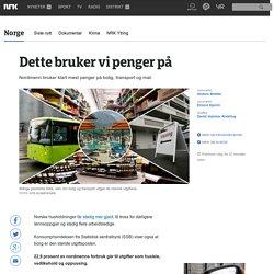 Dette bruker vi penger på - NRK Norge - Oversikt over nyheter fra ulike deler av landet