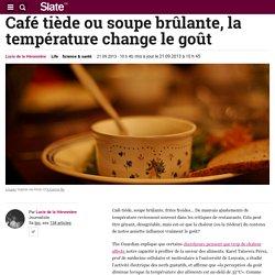 Café tiède ou soupe brûlante, la température change le goût