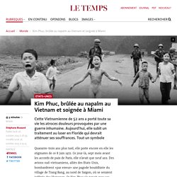 Kim Phuc, brûlée au napalm au Vietnam et soignée à Miami