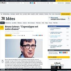 """Bruno Latour : """"L'apocalypse est notre chance"""""""
