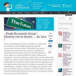Etude Brunswick Group : Dessine-moi le dircom … du futur