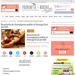 Bruschetta de champignons poêlés et fromage frais persillé